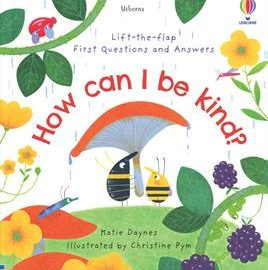 Lift-the-Flap First Questions and Answers- How Can I Be Kind?